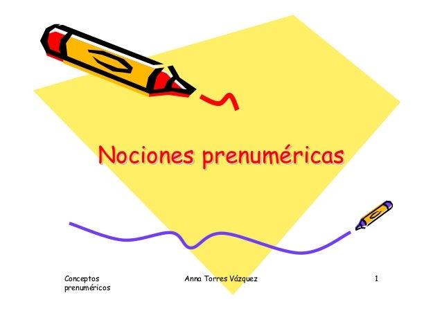 Conceptos prenuméricos Anna Torres Vázquez 1 Nociones prenuméricasNocionesNociones prenumprenumééricasricas