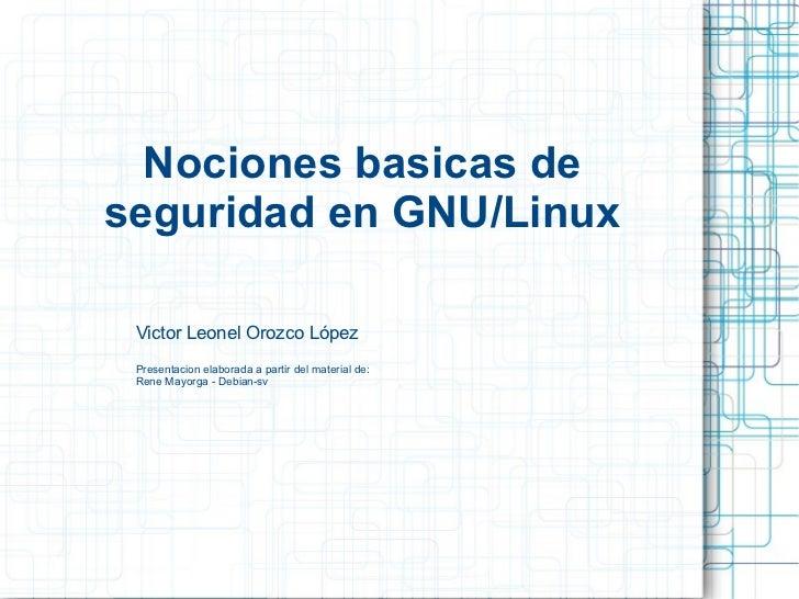 Nociones basicas de seguridad en GNU/Linux Victor Leonel Orozco López Presentacion elaborada a partir del material de: Ren...