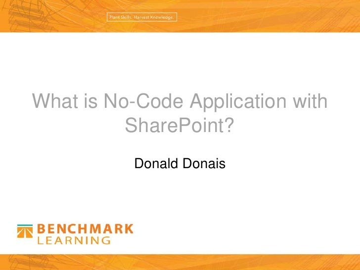 What is No-Code Application with SharePoint?<br />Donald Donais<br />