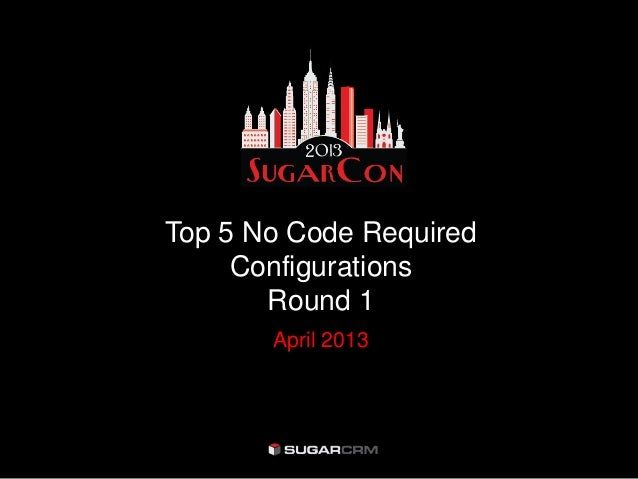 Top 5 No Code RequiredConfigurationsRound 1April 2013