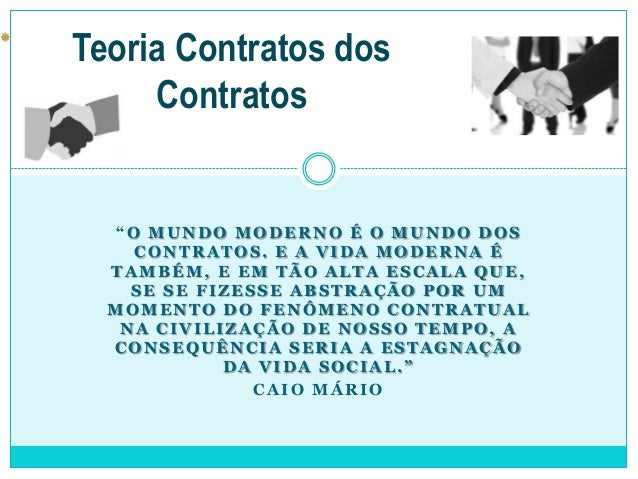 """Teoria Contratos dos Contratos  """"O MUNDO MODERNO É O MUNDO DOS CONTRATOS. E A VIDA MODERNA É TAMBÉM, E EM TÃO ALTA ESCALA ..."""