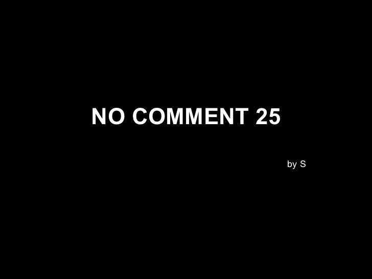 NO COMMENT 25 by S