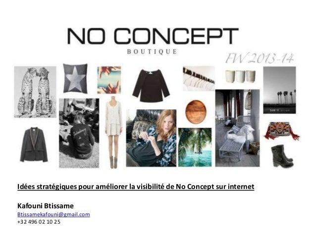 Idées stratégiques pour améliorer la visibilité de No Concept sur internet Kafouni Btissame Btissamekafouni@gmail.com +32 ...