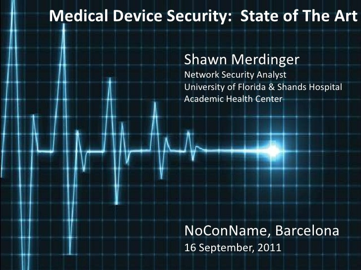 Medical Device Security:  State of The Art<br />Shawn Merdinger<br />Network Security Analyst<br />University of Florida &...