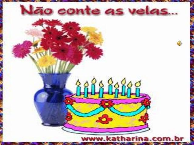 Felicidades para você, por este dia tão especial que é o seu aniversário. Parabéns, que possa ter muitos anos de vida, abe...