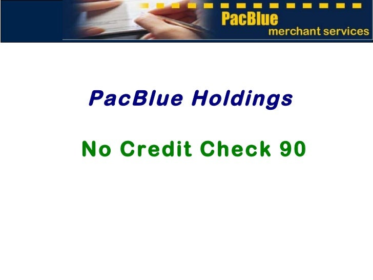 PacBlue Holdings No Credit Check 90