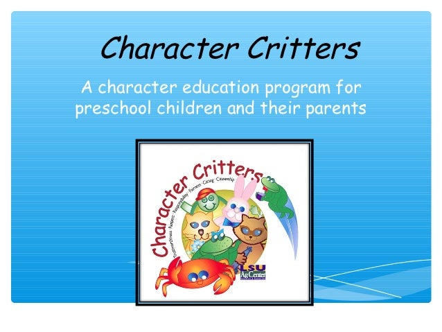 Character Critters A character education program forpreschool children and their parents