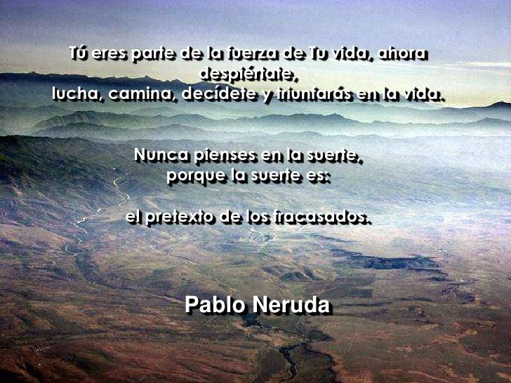Tú eres parte de la fuerza de Tu vida, ahora despiértate, <br />lucha, camina, decídete y triunfarás en la vida.<br />Nunc...