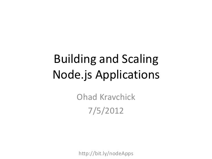 Building and ScalingNode.js Applications    Ohad Kravchick      7/5/2012    http://bit.ly/nodeApps