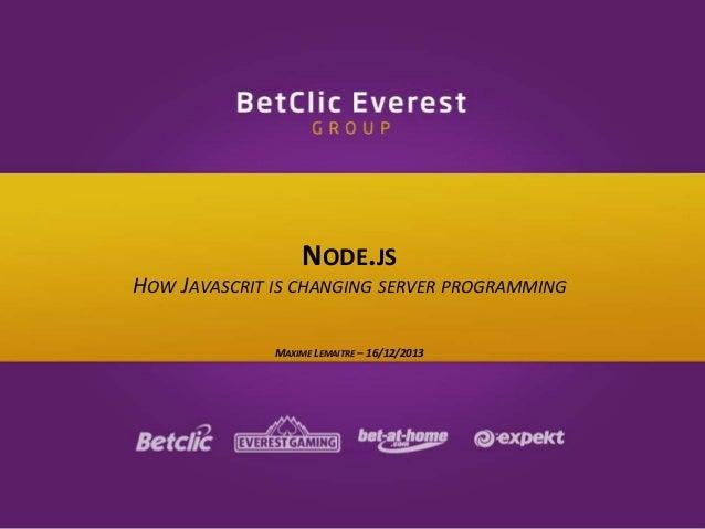 NODE.JS HOW JAVASCRIT IS CHANGING SERVER PROGRAMMING MAXIME LEMAITRE – 16/12/2013