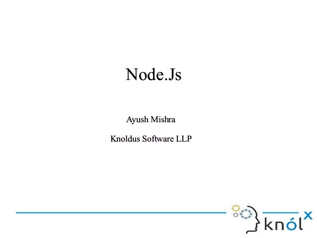 Node.JsNode.Js Ayush Mishra Knoldus Software LLP Ayush Mishra Knoldus Software LLP