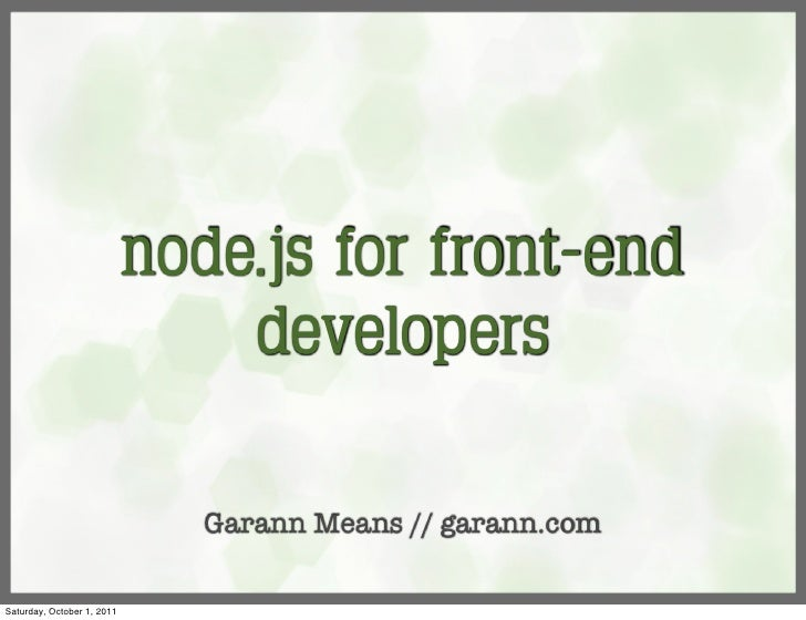node.js for front-end                                developers                               Garann Means // garann.comSa...