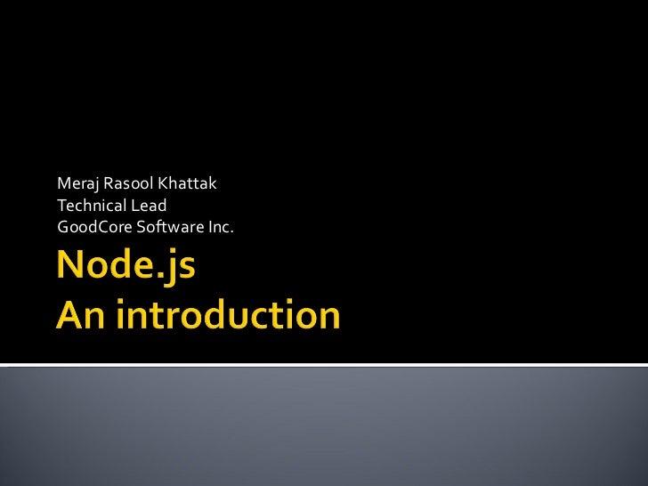 Meraj Rasool KhattakTechnical LeadGoodCore Software Inc.