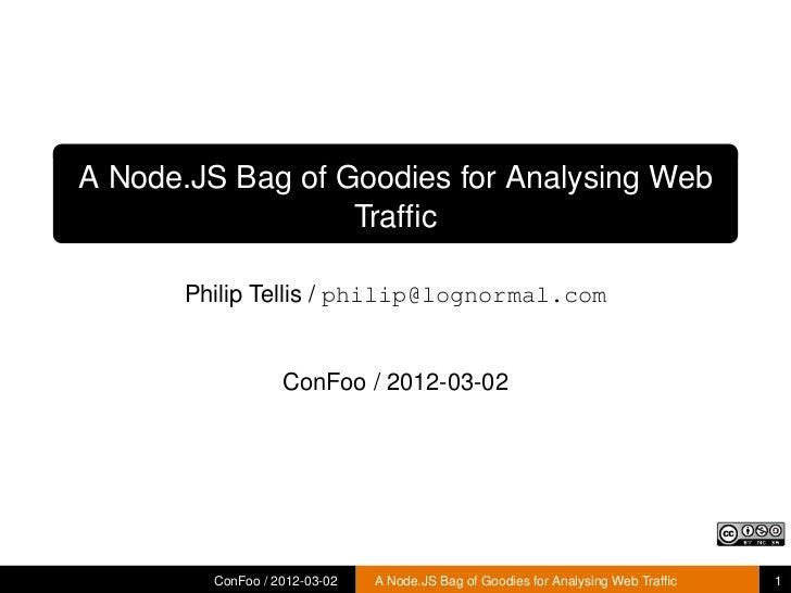 A Node.JS Bag of Goodies for Analysing Web                  Traffic      Philip Tellis / philip@lognormal.com              ...