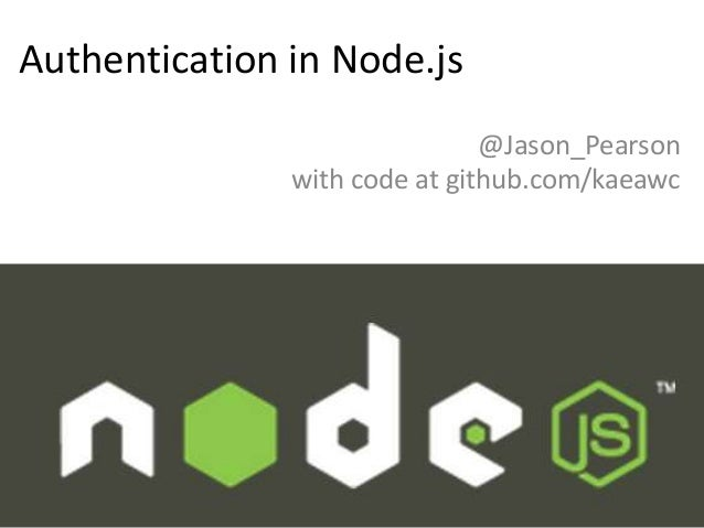 Authentication in Node.js @Jason_Pearson with code at github.com/kaeawc