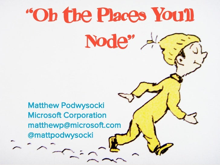 """""""Oh the Places You'll      Node""""Matthew PodwysockiMicrosoft Corporationmatthewp@microsoft.com@mattpodwysocki"""