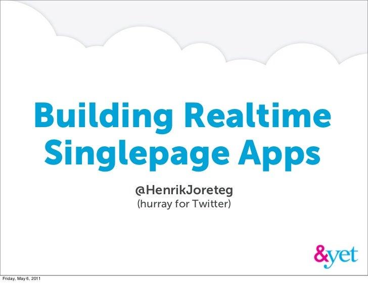 Building Realtime              Singlepage Apps                      @HenrikJoreteg                      (hurray for Twitte...