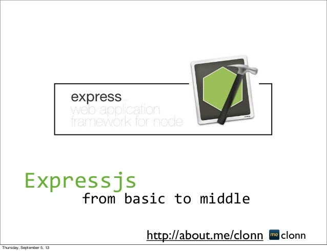 from	   basic	   to	   middle clonnhttp://about.me/clonn Expressjs Thursday, September 5, 13