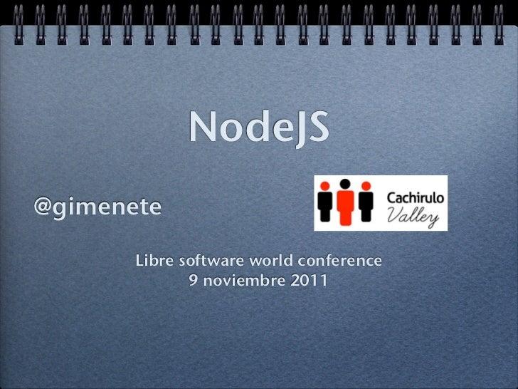 NodeJS@gimenete       Libre software world conference              9 noviembre 2011