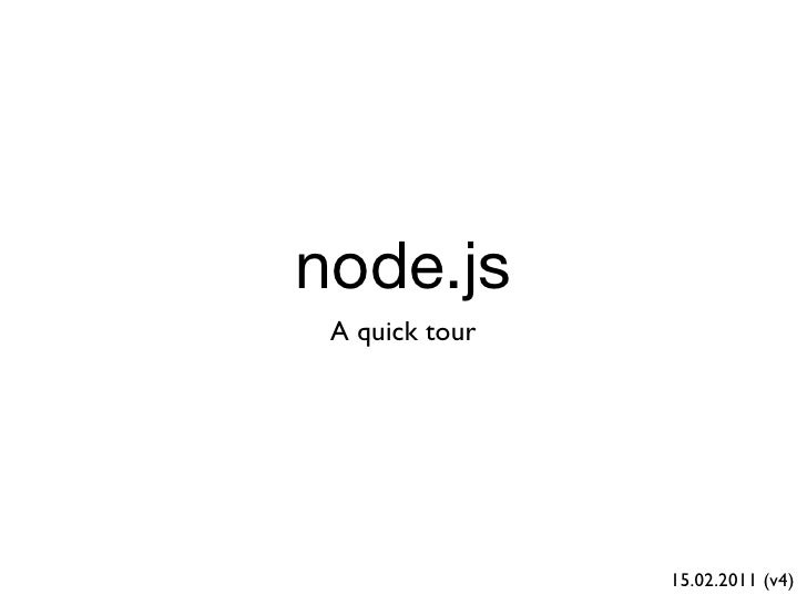 node.js A quick tour                15.02.2011 (v4)