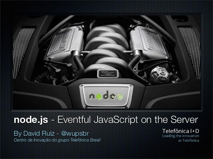 node.js - Eventful JavaScript on the ServerBy David Ruiz - @wupsbrCentro de Inovação do grupo Telefônica Brasil