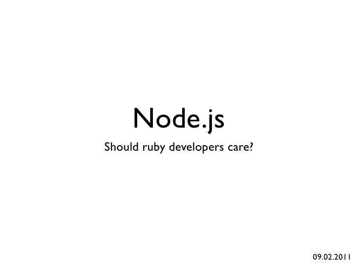 Node.jsShould ruby developers care?                               09.02.2011