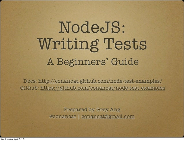 NodeJS:                         Writing Tests                           A Beginners' Guide                   Docs: http://...
