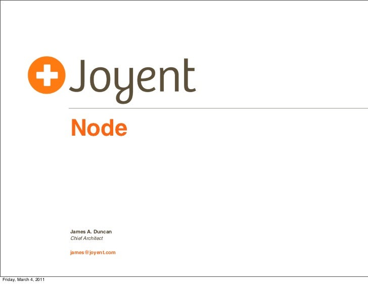 Node                        James A. Duncan                        Chief Architect                        james@joyent.com...