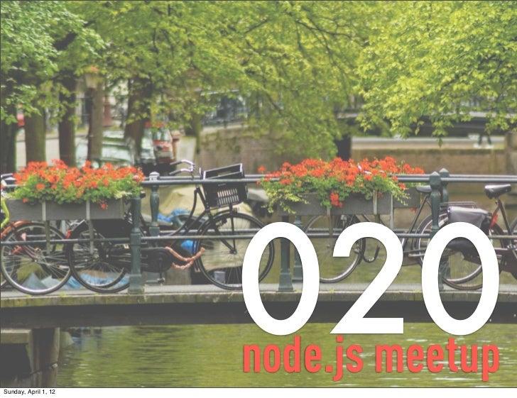 Sunday, April 1, 12                      020                      node.js meetup