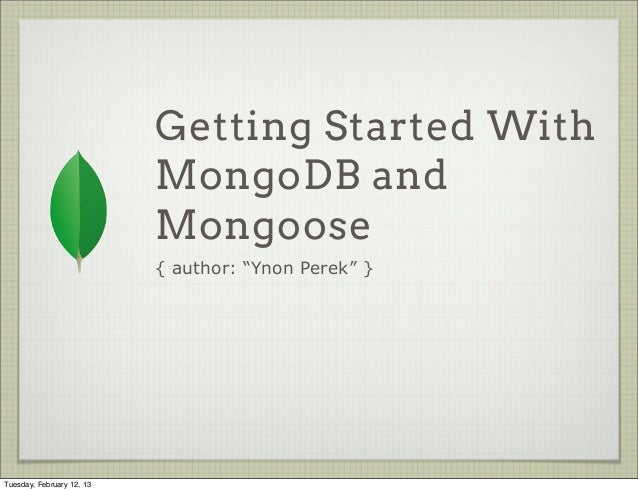Getting Started With                           MongoDB and                           Mongoose                           { ...