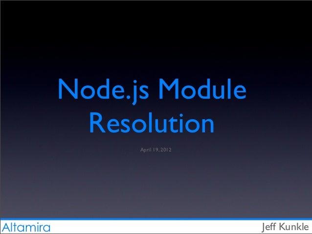 Altamira Node.js Module Resolution Jeff Kunkle April 19, 2012