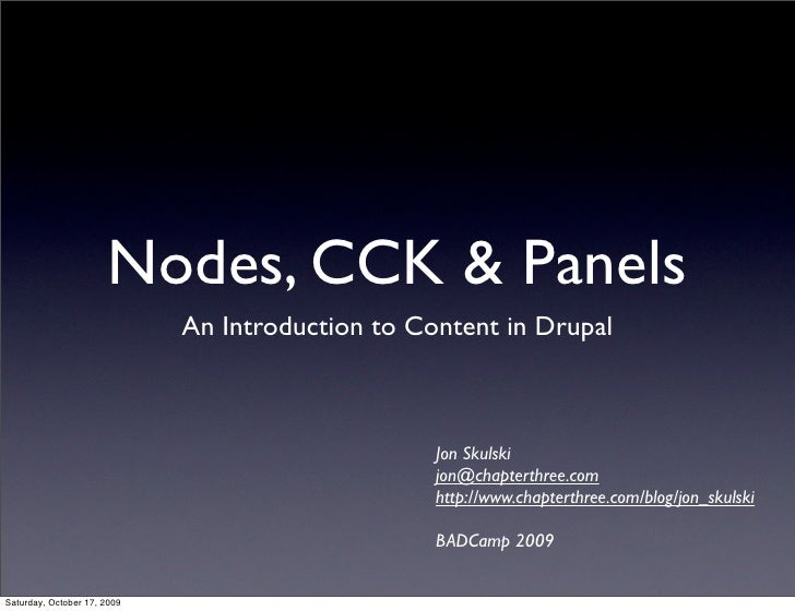 Nodes, CCK & Panels                              An Introduction to Content in Drupal                                     ...