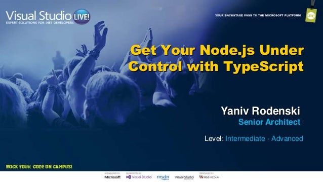 Get Your Node.js Under Control with TypeScript Yaniv Rodenski Senior Architect Level: Intermediate - Advanced