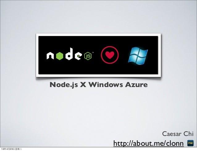 Node.js X Windows AzureCaesar Chihttp://about.me/clonn13年4月23⽇日星期⼆二