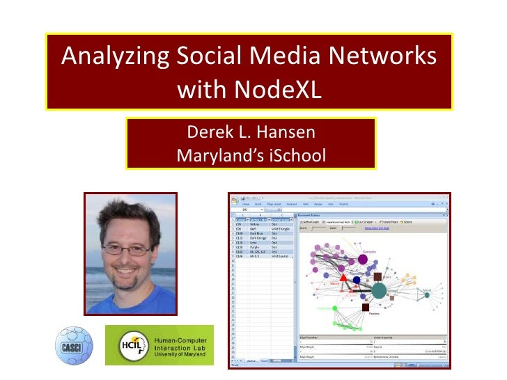 Analyzing Social Media Networks with NodeXL<br />Derek L. Hansen<br />Maryland's iSchool<br />