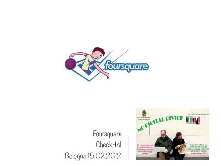 Foursquare         Check-In!Bologna 15.02.2012
