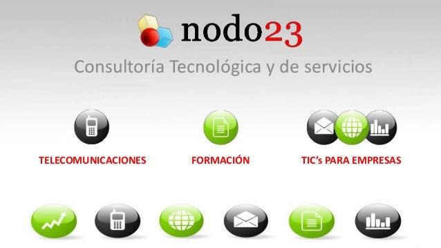 Consultoría Tecnológica y de serviciosTELECOMUNICACIONES   FORMACIÓN   TIC's PARA EMPRESAS