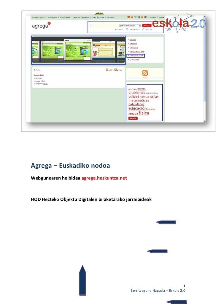 Agrega – Euskadiko nodoaWebgunearen helbidea agrega.hezkuntza.netHOD Hezteko Objektu Digitalen bilaketarako jarraibideak  ...