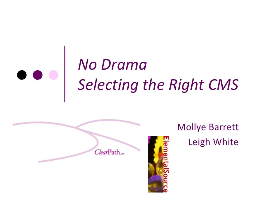 No DramaSelecting the Right CMS              Mollye Barrett               Leigh White