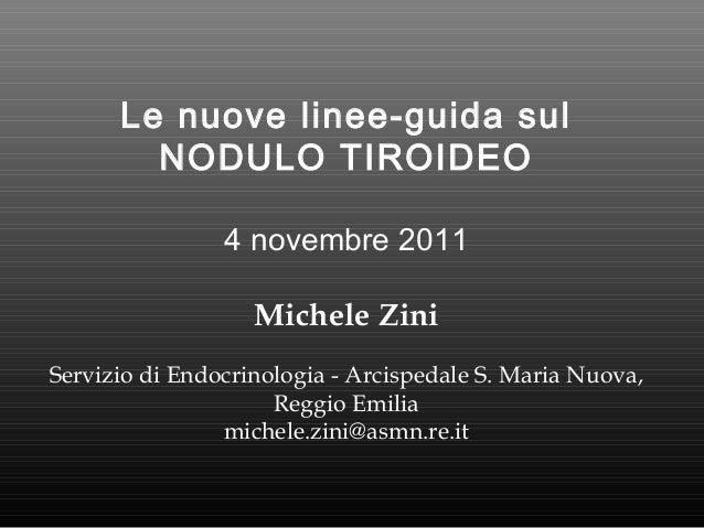 Le nuove linee-guida sul NODULO TIROIDEO 4 novembre 2011 Michele Zini Servizio di Endocrinologia - Arcispedale S. Maria Nu...