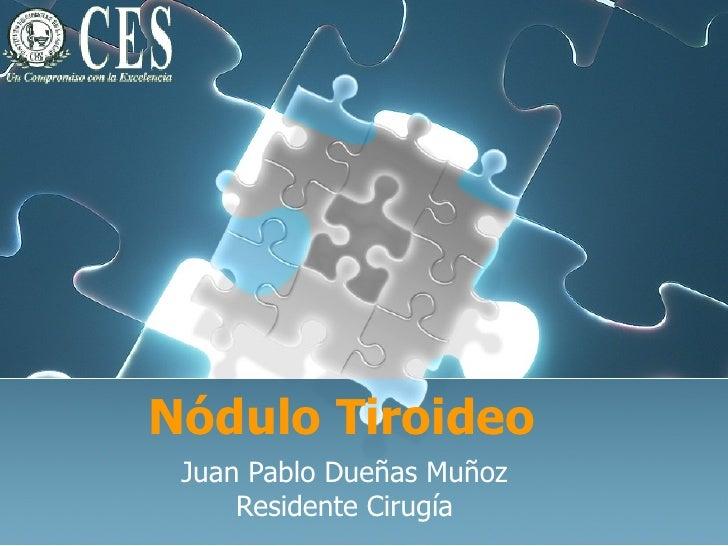 Nódulo Tiroideo Juan Pablo Dueñas Muñoz Residente Cirugía