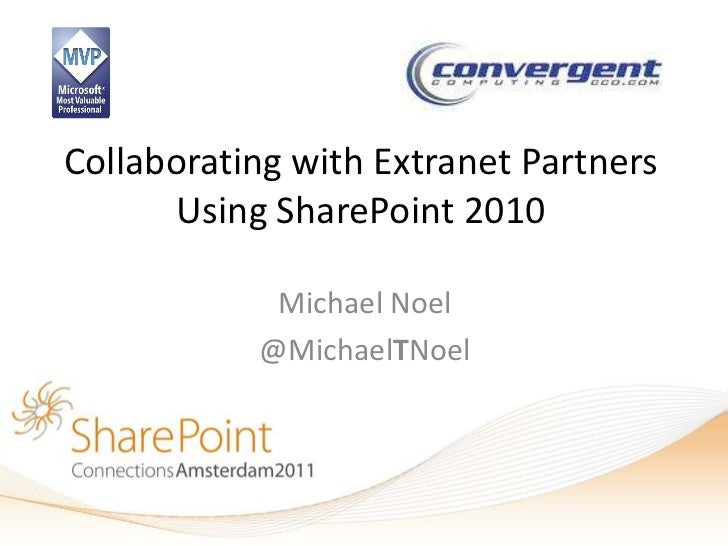 Collaborating with Extranet Partners       Using SharePoint 2010            Michael Noel           @MichaelTNoel