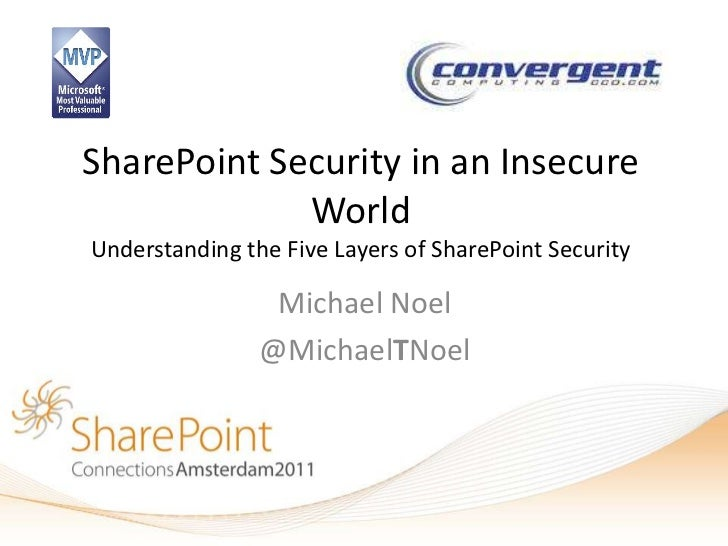 SharePoint Security in an Insecure             WorldUnderstanding the Five Layers of SharePoint Security                 M...