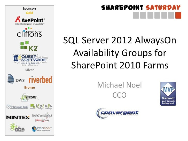 Sponsors           SharePoint Saturday  Gold           SQL Server 2012 AlwaysOn             Availability Groups for Silver...
