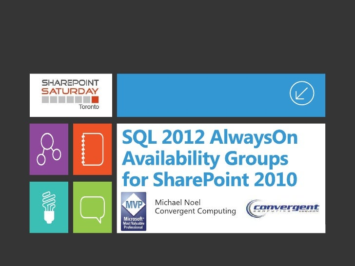 SPSToronto - SQL 2012 AlwaysOn Availability Groups for SharePoint 2010 Farms