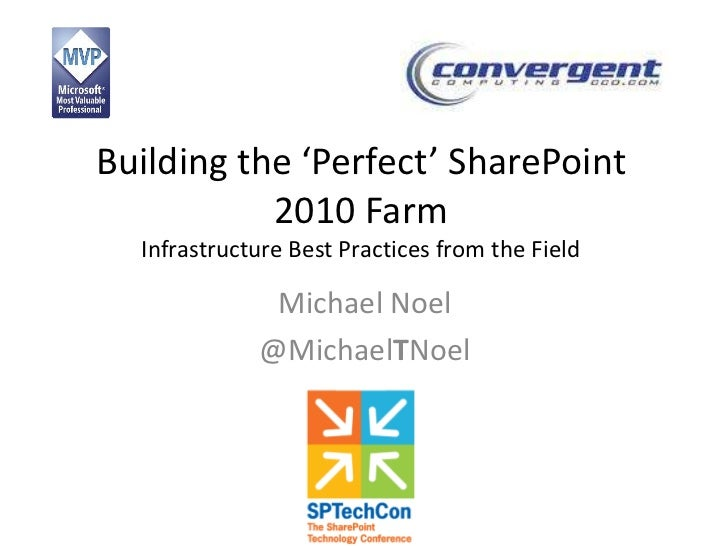 SPTechCon SFO 2012 - Building the Perfect SharePoint 2010 Farm by Michael Noel