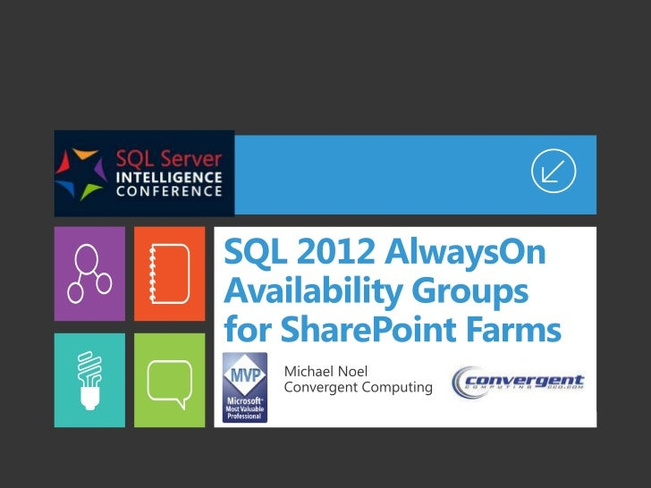 SQL 2012 AlwaysOn Availability Groups (AOAGs) for SharePoint Farms - Norcall SQL Intelligence Conference