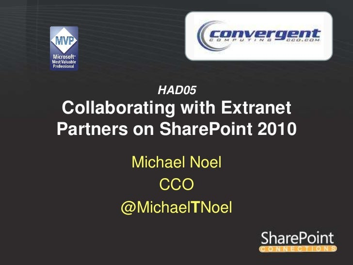 HAD05Collaborating with ExtranetPartners on SharePoint 2010        Michael Noel           CCO       @MichaelTNoel