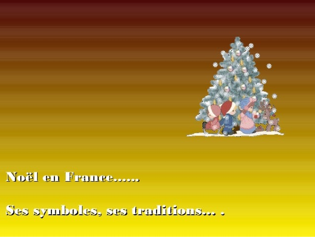 Noël en France...... Ses symboles, ses traditions… .