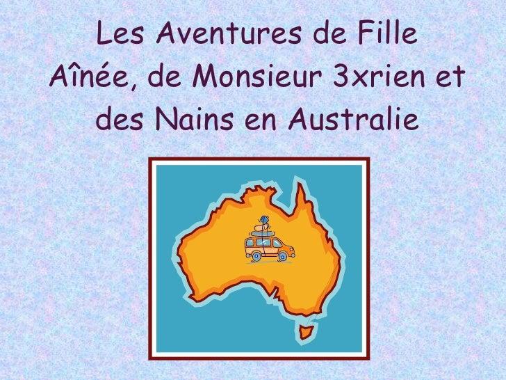Les Aventures de Fille Aînée, de Monsieur 3xrien et des Nains en Australie